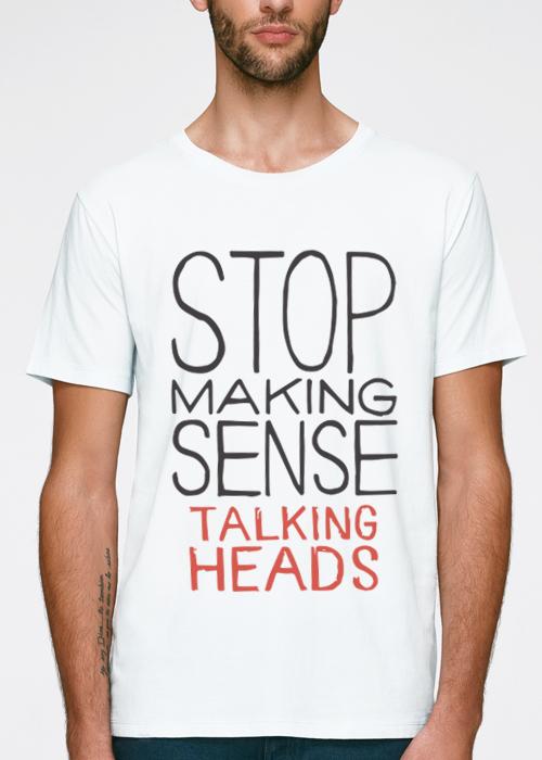 Stop making sense t-shirt white -100% pure most sustainable 155 grams organic cotton